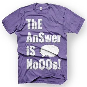 enough shirts, no is the answer T-Shirt