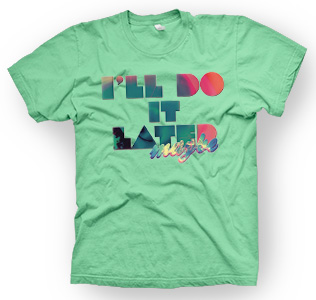 enough shirts,  I`ll-Do-It-Later, T-Shirt, cooles Design